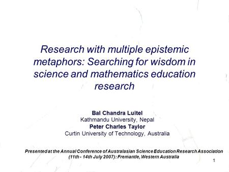 1 Research with multiple epistemic metaphors: Searching for wisdom in science and mathematics <strong>education</strong> research Bal Chandra Luitel Kathmandu University,