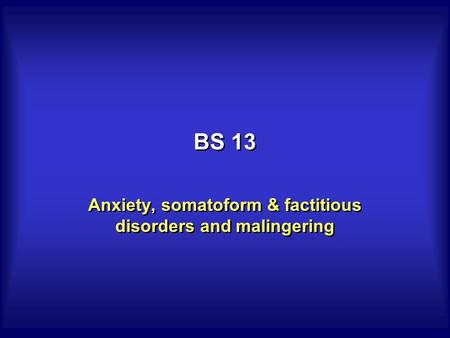 BS 13 Anxiety, somatoform & factitious disorders and malingering.