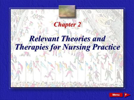 Copyright © 2002 by W. B. Saunders Company. All rights reserved. Chapter 2 Relevant Theories and Therapies for Nursing Practice Menu F.