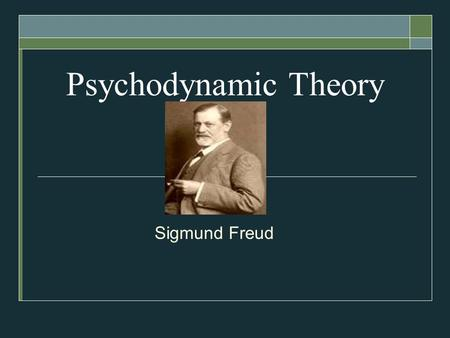 Psychodynamic Theory Sigmund Freud.