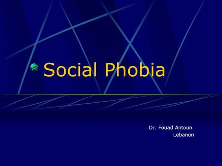Social Phobia Dr. Fouad Antoun. Lebanon. 2 Social Phobia  Over 7% of the population suffers from SAD.  Social anxiety is the 3 rd largest Mental Health.
