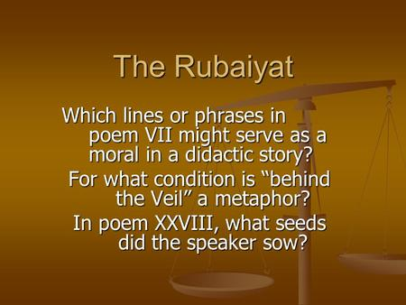 "The Rubaiyat Which lines or phrases in poem VII might serve as a moral in a didactic story? For what condition is ""behind the Veil"" a metaphor? In poem."