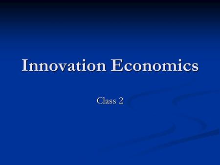 Innovation Economics Class 2. Shifting Heuristics in the Economics of Innovation Area of specialization in microeconomic theory Area of specialization.