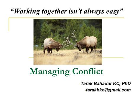 "Managing Conflict - Tarak Bahadur KC, PhD - ""Working together isn't always easy"""