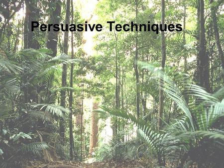 Persuasive Techniques If you want to … Be Heard ! Get Noticed ! Hook Your Reader!