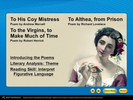 Introducing the Poems Literary Analysis: Theme Reading Skill: Interpret Figurative Language To His Coy Mistress Poem by Andrew Marvell To the Virgins,