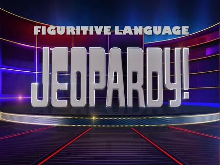 Jeopardy 100 200 100 200 300 400 Bonus 300 400 500 100 200 300 400 500 100 200 300 400 500 100 200 300 400 500 Simile & MetaphorPersonificationHyperbole.