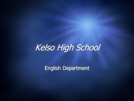 Kelso High School English Department. Over the next few weeks I will: 1. Become a different person; 2. Inhabit a new world; 3. Defend my country from.