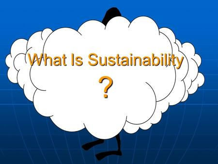 What Is Sustainability ?. Something is sustainable if it is able to be maintained. The dictionary defines Sustainability as;