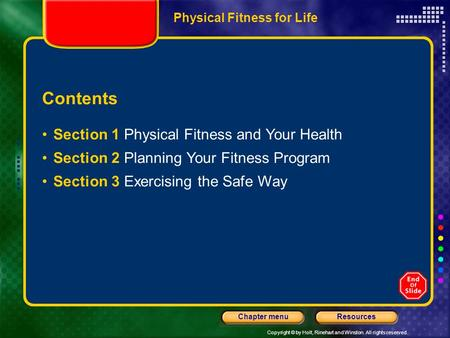 Copyright © by Holt, Rinehart and Winston. All rights reserved. ResourcesChapter menu Physical Fitness for Life Contents Section 1 Physical Fitness and.