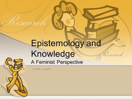 Epistemology and Knowledge A Feminist Perspective ATIFA NASIR