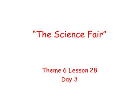 """The Science Fair"" Theme 6 Lesson 28 Day 3. Question of the Day How do you feel when you compare yourself to other people? Sometimes, when I compare myself."