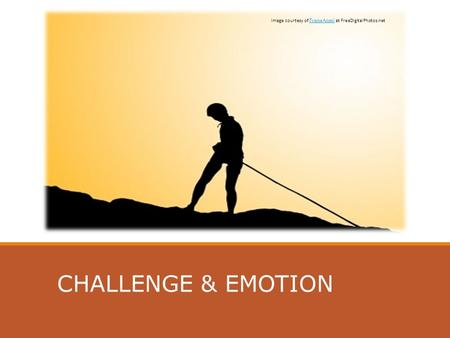 CHALLENGE & EMOTION Image courtesy of FrameAngel at FreeDigitalPhotos.net FrameAngel.