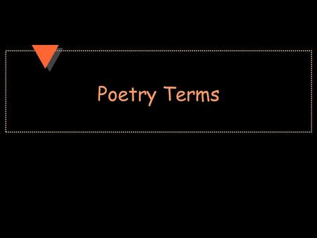 Poetry Terms. Rhythm Meter – the repetition of a regular rhythmic unit in a line of poetry. Poetic Foot – Two or more syllables that create a regular.