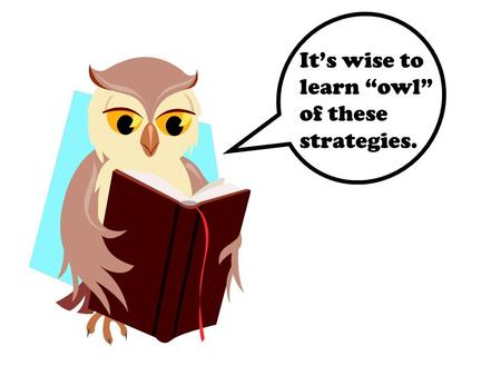"It's wise to learn ""owl"" of these strategies.. ACTION WORDS: The owl came down from out of the sky and flew away."