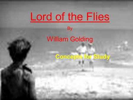 william goldings lord of the flies essay Knobloch, byu, 2009 lord of the flies by william golding concept/vocabulary analysis literary text: lord of the flies by william golding (penguin publishing.