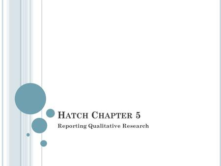 H ATCH C HAPTER 5 Reporting Qualitative Research.