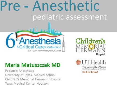 Pre - Anesthetic pediatric assessment Maria Matuszczak MD