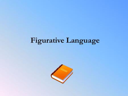 "Figurative Language. What is ""Figurative Language""? Whenever you describe something by comparing it with something else, you are using figurative language."