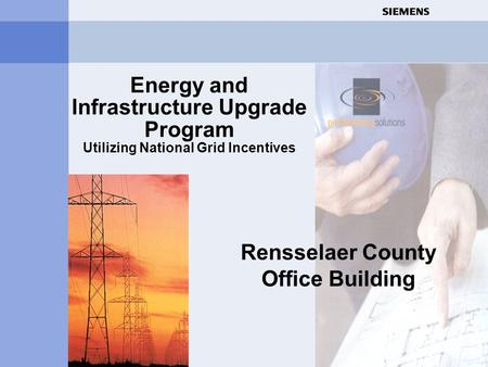 Building Technologies Energy and Infrastructure Upgrade Program Utilizing National Grid Incentives Rensselaer County Office Building.