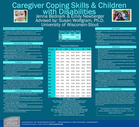 Caregiver Coping Skills & Children with Disabilities Jenna Bednark & Emily Newberger Advised by: Susan Wolfgram, Ph.D. University of Wisconsin-Stout Raising.