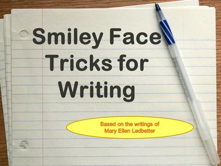 Smiley Face Tricks for Writing. REPETITION FOR EFFECT ☺Repeat a symbol, sentence starter, important word, etc. ☺Repeat specially chosen words/phrases.