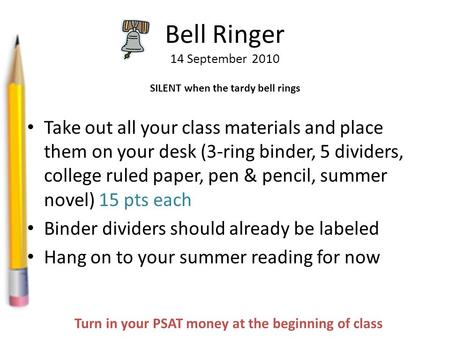 Bell Ringer 14 September 2010 Take out all your class materials and place them on your desk (3-ring binder, 5 dividers, college ruled paper, pen & pencil,