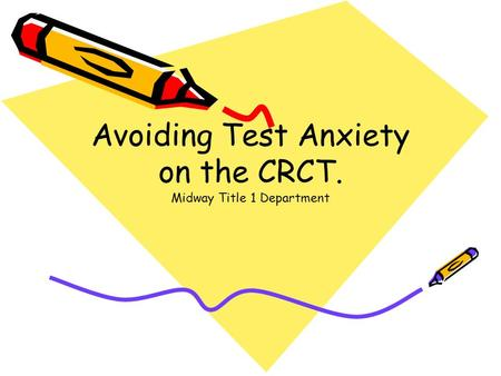 Avoiding Test Anxiety on the CRCT. Midway Title 1 Department.