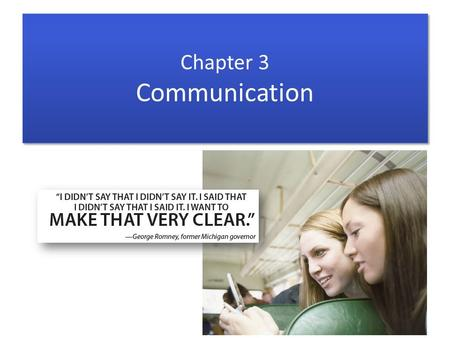 Chapter 3 Communication. Chapter Sections 3-1 The Nature of Interpersonal Communication 3-2 Conflicts in Relationships 3-3 Principles and Techniques of.