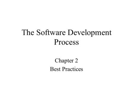 The Software Development Process Chapter 2 Best Practices.