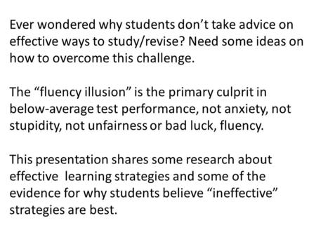 "Ever wondered why students don't take advice on effective ways to study/revise? Need some ideas on how to overcome this challenge. The ""fluency illusion"""