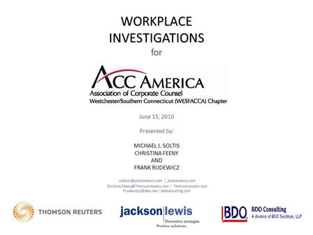 WORKPLACE INVESTIGATIONS for June 15, 2010 Presented by: MICHAEL J. SOLTIS CHRISTINA FEENY AND FRANK RUDEWICZ | jacksonlewis.com.