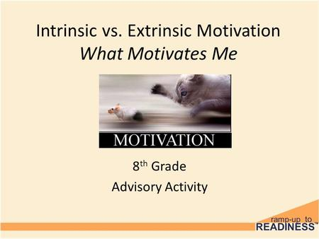 Intrinsic vs. Extrinsic Motivation What Motivates Me 8 th Grade Advisory Activity.