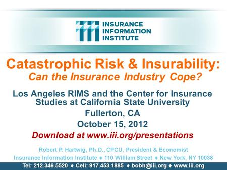 Catastrophic Risk & Insurability: Can the Insurance Industry Cope? Los Angeles RIMS and the Center for Insurance Studies at California State University.