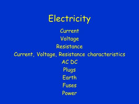 Electricity Current Voltage Resistance Current, Voltage, Resistance characteristics AC DC Plugs Earth Fuses Power.