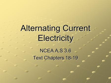 Alternating Current Electricity NCEA A.S 3.6 Text Chapters 18-19.