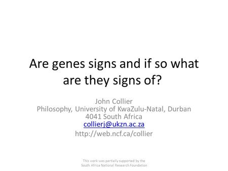 Are genes signs and if so what are they signs of? John Collier Philosophy, University of KwaZulu-Natal, Durban 4041 South Africa
