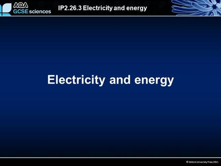 IP2.26.3 Electricity and energy © Oxford University Press 2011 Electricity and energy.