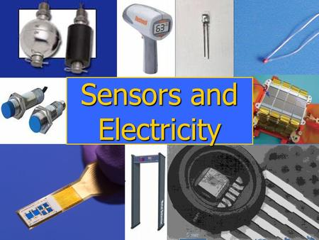 Sensors and Electricity. What is a Sensor? A sensor is a device that: A sensor is a device that: 1) Measures a physical quantity 2) Converts this measurement.