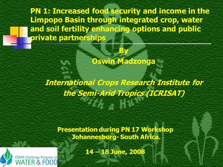 PN 1: Increased food security and income in the Limpopo Basin through integrated crop, water and soil fertility enhancing options and public private partnerships.