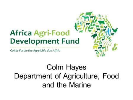 Colm Hayes Department of Agriculture, Food and the Marine.