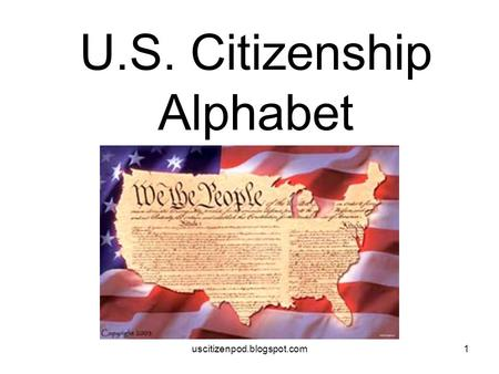 Uscitizenpod.blogspot.com1 U.S. Citizenship Alphabet.