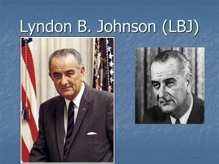 Lyndon B. Johnson (LBJ). Early Life Born in Texas Born in Texas Since his father was a Texas state legislator he was interested in politics at an early.