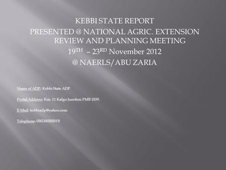 KEBBI STATE REPORT NATIONAL AGRIC. EXTENSION REVIEW AND PLANNING MEETING 19 TH – 23 RD November NAERLS/ABU ZARIA Name of ADP: Kebbi.