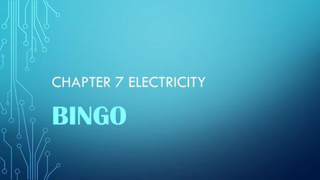 CHAPTER 7 ELECTRICITY BINGO. A circuit in which current has more than one path is called a _________________ circuit.