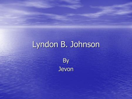 Lyndon B. Johnson ByJevon. Years in office:1963-1969.