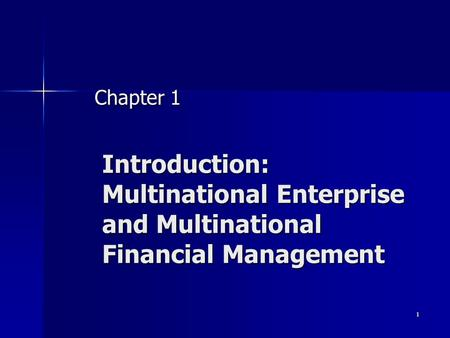 Chapter 1 Introduction: Multinational Enterprise and Multinational Financial Management.