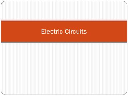 Electric Circuits. What is an Electric Circuit? Electric Circuit: is a closed loop through which charges can continuously move. Need to have complete.