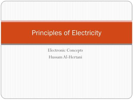 Electronic Concepts Hussam Al-Hertani Principles of Electricity.