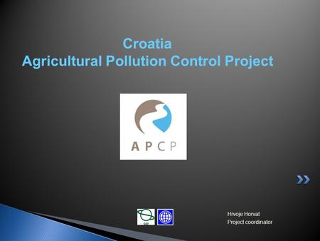 Croatia Agricultural Pollution Control Project Hrvoje Horvat Project coordinator.